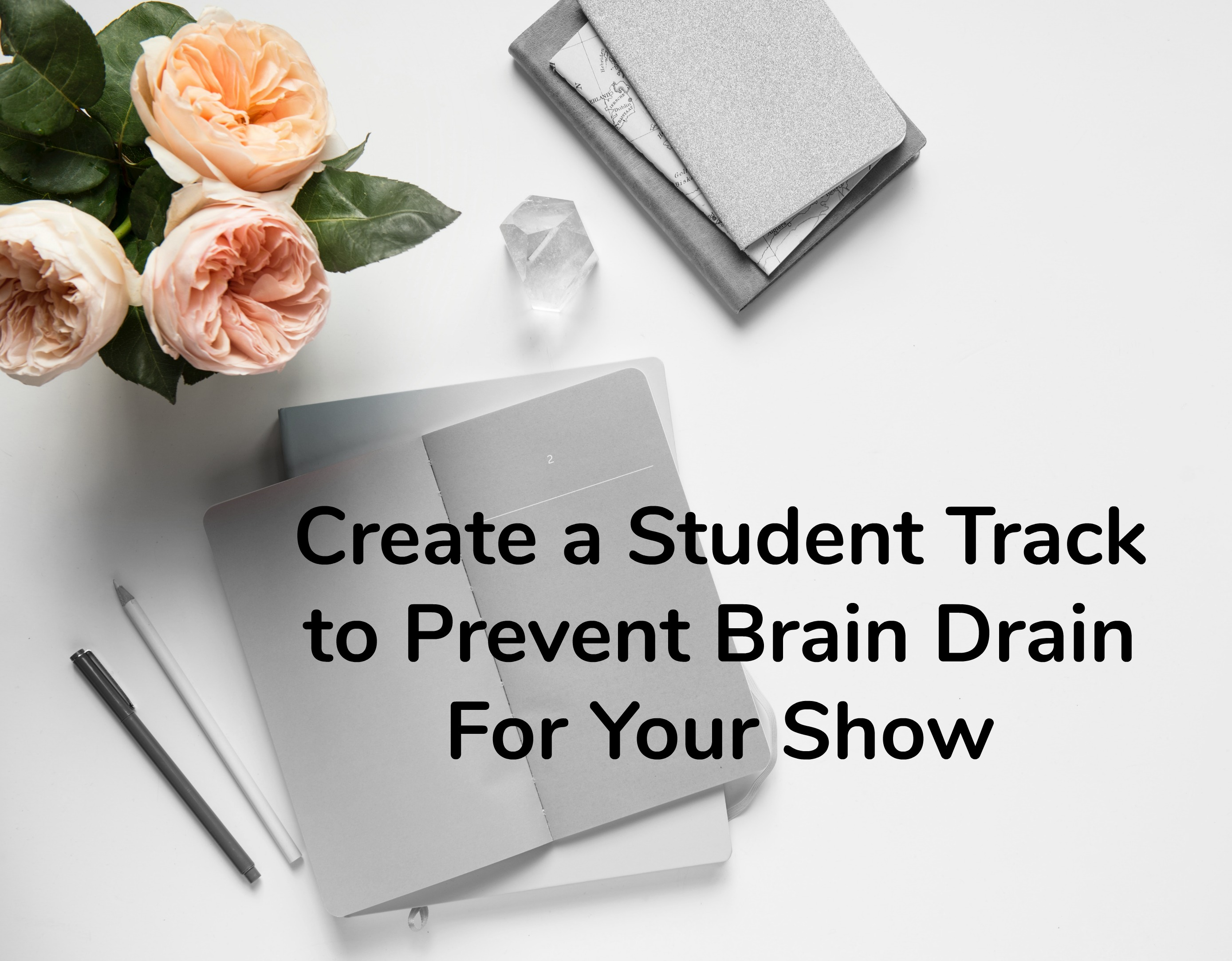 Create a Student track to Prevent Brain Drain For Your Show