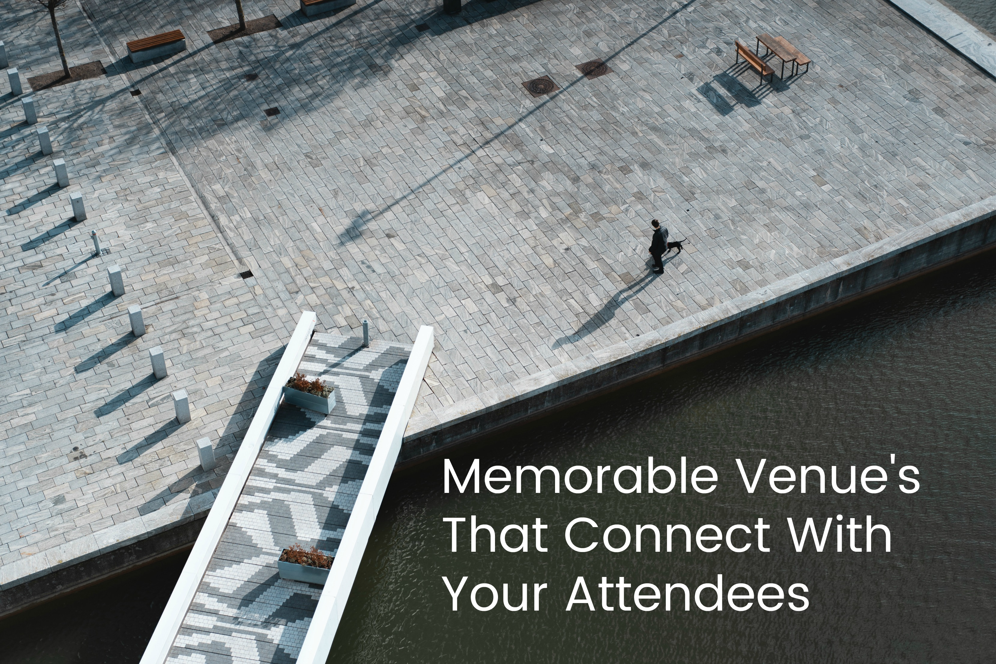 Memorable Venue's That Connect With Your Attendees