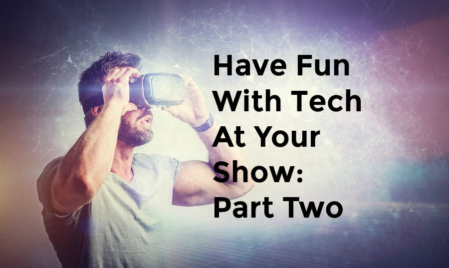 Have Fun With Tech At Your Show: Part Two